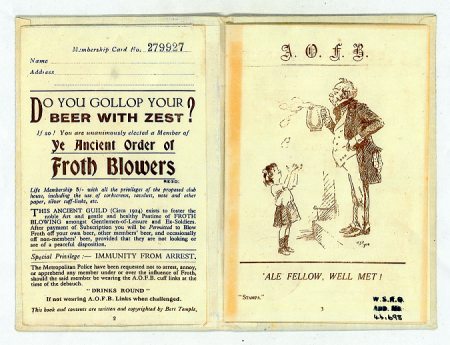 "Membership booklet for the Ancient Order of Froth Blowers. The membership card number is 279927, and includes a cartoon of a gentleman with a spilling glass of beer and a young girl. The caption reads ""Ale fellow, well met!"""