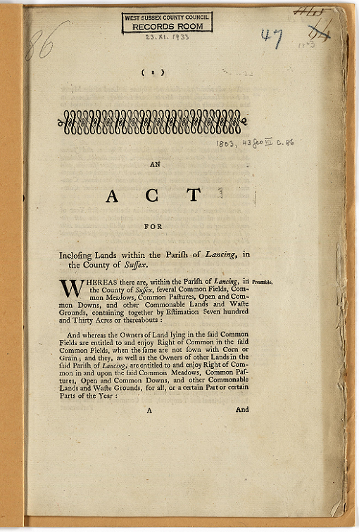 """Printed page from the Enclosure Award. It reads: """"An Act for Inclosing Lands within the Parish of Lancing in the County of Sussex. Whereas there are, within the Parish of Lancing in the County of Sussex, several Common Fields, Common Meadows, Common Pastures, Oopens and Common Downs, and other Commonable Lands and Waste Grounds, containing together by Estimation Seven hundred and Thirty Acres or thereabouts..."""""""